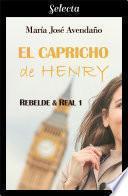 El capricho de Henry (Bilogía Rebelde y real 1)
