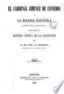 El cardenal Jiménez de Cisneros y la iglesia española a fines del siglo XV y principios del XVI