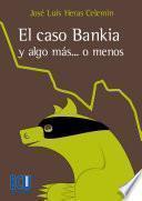 El caso Bankia y algo más... o menos