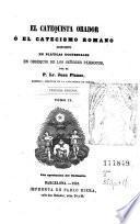 El Catequista orador, ó, El catecismo romano dispuesto en pláticas doctrinales en obsequio de los señores párrocos