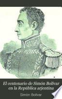 El centenario de Simón Bolívar en la República arjentina