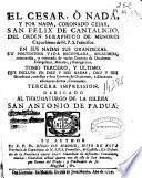 El Cesar, ò Nada, y por nada, coronado Cesar, San Felix de Cantalicio del Orden de Seraphico de menores Capuchinos de N.P.S. Francisco