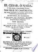 El Cesar, ò nada, y por nada, coronado Cesar, San Felix de Cantalicio, del Orden seraphico de Menores Capuchino de ... San Francisco ...