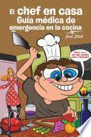 El Chef En Casa. Guía Médica De Emergencia En La Cocina
