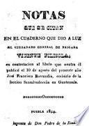 El Ciudadano General de Brigada V. F. á J. F. Barrundia, emisario de la faccion Sansalvadoreña en Guatemala, en contestacion á su libelo de 10 de Agosto del presente año