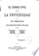 El código civil ante la universidad; o, sus comentarios por abogados más célebres del foro chileno