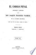 El Código Penal. Concordado y comentado por Don Joaquin Francisco Pacheco. 3a ed. corregida y aumentada