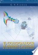 El Colisionador De Hadrones Y La Llegada De Gog De Magog a La Tierra En El 2033.