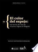 El color del espejo: narrativas de vida de mujeres negras en Bogotá