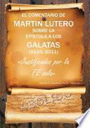 El Comentario De Martin Lutero Sobre La Epistola a Los Galatas (1535/2011)
