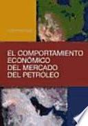 El comportamiento económico del mercado del petróleo