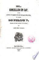 El Conceller en cap, ó sea Sitio y rendición de Barcelona en tiempo de Felipe V
