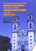 El conocimiento antropológico e histórico sobre Guerrero. Patrimonio cultural: Reconsideraciones, novedades y riesgos. Quinta Mesa Redonda