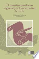 El constitucionalismo regional y la Constitución de 1917