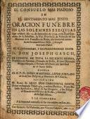 El consuelo mas piadoso en el sentimiento mas justo Oracion Funebre en las...Exequias que celebrò dia 22.de Setiembre de 1739...la Ven.Provincia de Valencia de los minimos...à la immortal memoria de ...Fr. Don Joseph Gasch...Arzobispo de Palermo...