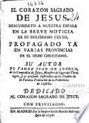 El Corazon Sagrado de Jesus descubierto a nuestra España en la breve noticia de su dulcissimo culto, propagado ya en varias provincias de el orbe christiano