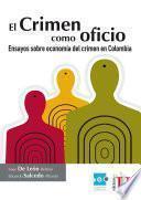El crimen como oficio. Ensayo sobre economía del crimen en Colombia