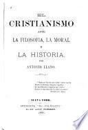 El Cristianismo ante la filosofia, la moral y la historia