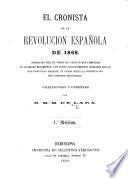 El Cronista de la Revolución española de 1868. Narración fiel de todos los sucesos ... hasta la constitución del gobierno provisional. Coleccionado y ordenado por D. M. M. de Lara. 1.a división