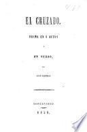 El Cruzado. Drama en 5 actos y en verso