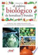 El cultivo biológico de hortalizas y frutales