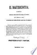 El Daguerreotypo; manual para aprender por si solo tan precioso arte y á manejar los aparatos necesarios ... Por E. de L[eon].