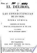 El Delirio, Ó Las Consecuencias De Un Vicio. Ópera Cómica. Compuesta En Frances ... Y La Música