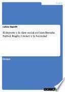 El deporte y la clase social en Gran Bretaña. Fútbol, Rugby, Cricket y la Sociedad