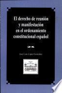 El derecho de reunión y manifestación en el ordenamiento constitucional español