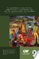 El desarrollo equitativo, competitivo y sostenible del sector agropecuario en Colombia