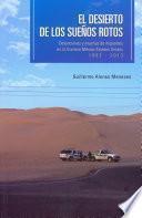 El desierto de los sueños rotos. Detenciones y muertes de migrantes en la frontera México-Estados Unidos 1993 - 2013
