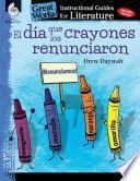 El dia que los crayones renunciaron (The Day the Crayons Quit): An Instructional Guide for