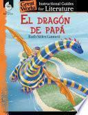 El dragon de papa (My Father''s Dragon): An Instructional Guide for Literature