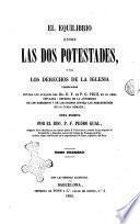 El Equilibrio entre las dos potestades, ò sea los derechos de la Iglesia vindicados contra los ataques del Dr. F. de P. G. Vigil en su obra ... obra escrita por el Rdo P. F. Pedro Gual ..