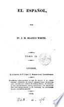 El Español [ed.] por J.B. White. Vol. 1-[7. Vol. 1 is of a new ed.].