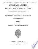 El Espéculo o Espejo de todos los derechos.- Vol. 2. El Fuero Real, Las leyes de los Adelantados mayores, Las nuevas y El Ordenamiento de las Tafuererias, y por apendice Las Leyes del Estilo