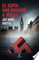 El espía que engañó a Hitler
