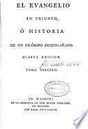 El Evangelio en triunfo, ó Historia de un filósofo desengañado...