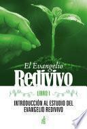 El Evangelio Redivivo: Libro I – Introducción al Estudio de El Evangelio Redivivo