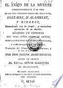 El Éxîto de la muerte correspondiente á la vida de los tres supuestos heroes del siglo XVIII, Voltaire, d'Alambert y Diderot, demostrado con la simple y verdadera narracion de su muerte