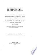 El Federalista. Articulos sobre la constitucion de los Estados Unidos ... Traducion hecha del testo Ingles por J. M. Cantilo
