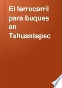El ferrocarril para buques en Tehuantepec