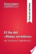 El fin del «Homo sovieticus» de Svetlana Aleksiévich (Guía de lectura)