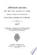 El fuero real, las leyes de los adelantados mayores, las nuevas y el ordenamiento de las tafurerias; y por apéndice las leyes del estilo