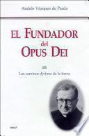 El Fundador del Opus Dei (III)