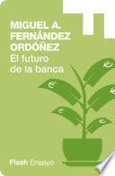 El Futuro de la Banca: Dinero Seguro y Desregulación del Sistema Financiero (Flash Ensayo)