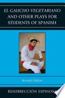 El gaucho vegetariano and Other Plays for Students of Spanish