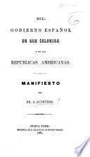 El Gobierno Español en sus colonias y en las republicas Americanas. Manifiesto del Dr A. Quintero. (Documentos.).