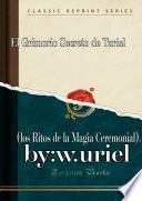 El Grimorio Secreto De Turiel: (los Ritos De La Magia Ceremonial).