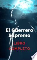 El Guerrero Supremo - LIBRO COMPLETO